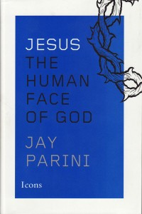 "Cover image of ""Jesus: The Human Face of God"" by Jay Parini"