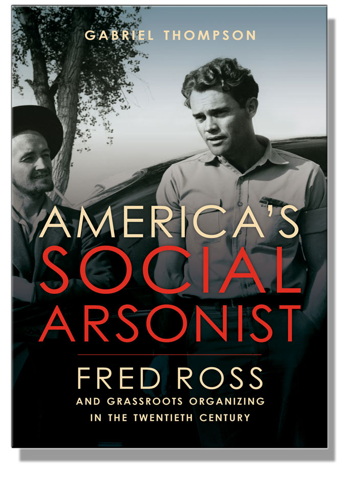 Cover image of Gabriel Thompson's life of community organizer Fred Ross
